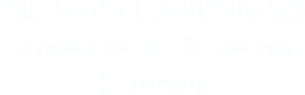 Island Landings Business & Storage Condos